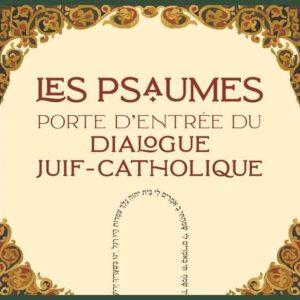 Les psaumes : porte d'entrée du dialogue juif-catholique