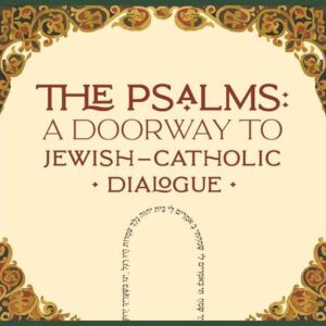 The Psalms: A Doorway to Jewish-Catholic Dialogue
